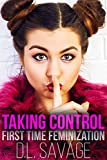 Taking Control: First Time Feminization (English Edition)
